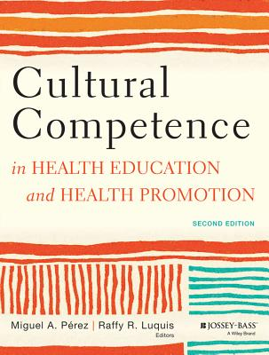 Cultural Competence in Health Education and Health Promotion By Porez, Miguel A./ Raffy R. Luquis